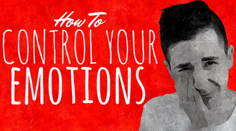 How to Control Your Emotions | Full Guide To Mastering Your Emotions