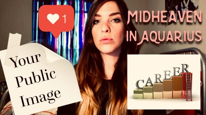 The Aquarius Midheaven's Purpose, Public Image & Internet Persona